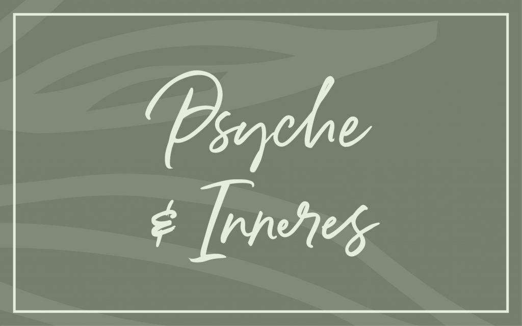 Psyche & Inneres